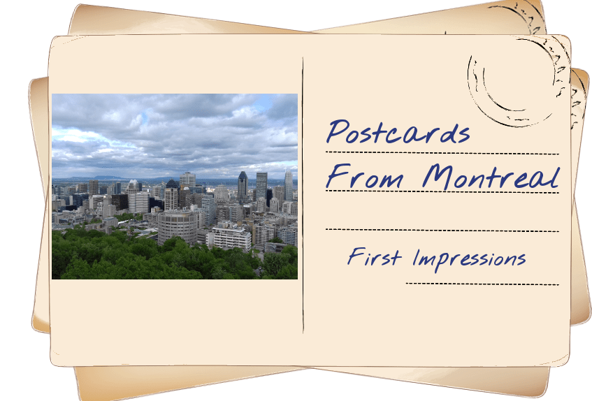Postcards from Montreal: First Impressions